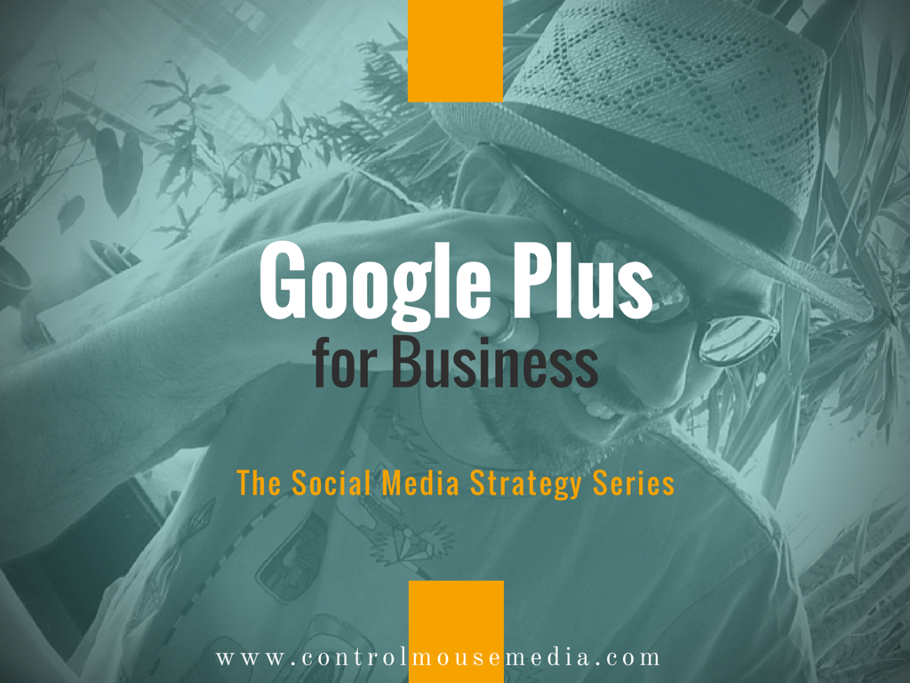 Google Plus, social media, social media marketing, how to use Google Plus for business, how to use Google Plus for marketing, social media strategy, Google Plus how to