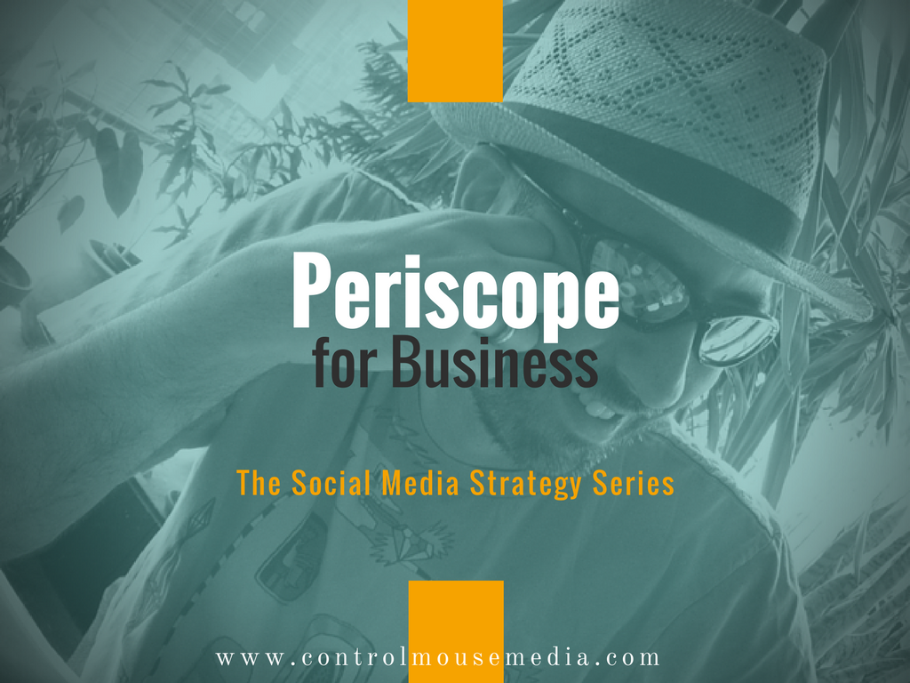 Periscope, Periscope how to, how to use Periscope for business, live video for business, social media, social media marketing, how to use Periscope for marketing, how to use live video for marketing, social media strategy