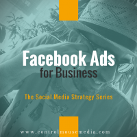 Facebook Ads for Business: Taking Your Social Strategy to the Next Level