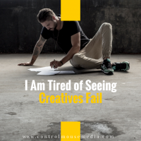 I Am Tired of Seeing Creatives Fail