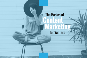 The Basics of Content Marketing for Writers