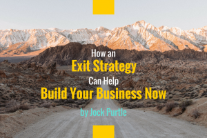 How an Exit Strategy Can Help Build Your Business Now