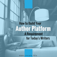 Build Your Author Platform: A Requirement for Today's Writers