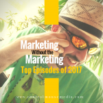 Most Downloaded Episodes of 2017: Marketing Without the Marketing