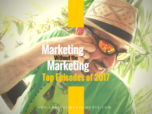 Marketing Without the Marketing podcast - the most downloaded episodes of 2017