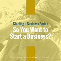 So You Want to Start a Business?