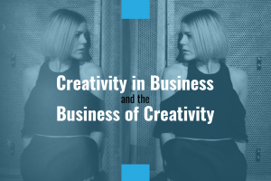 Creativity in Business and the Business of Creativity