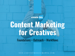 Content Marketing for Creatives is now available in three smaller versions so you can focus on the specific skills and strategies that you need to learn.