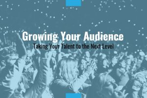 Growing Your Audience: Taking Your Talent to the Next Level