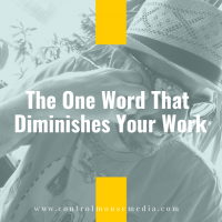 The One Word That Diminishes Your Work