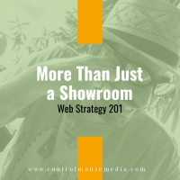More Than Just a Showroom: Web Strategy 201