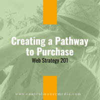 Web Strategy 201 is about creating a user pathway from prospect to purchase.