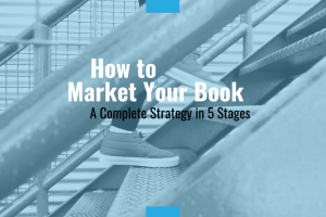 How to Market Your Book: A Complete Strategy in 5 Stages