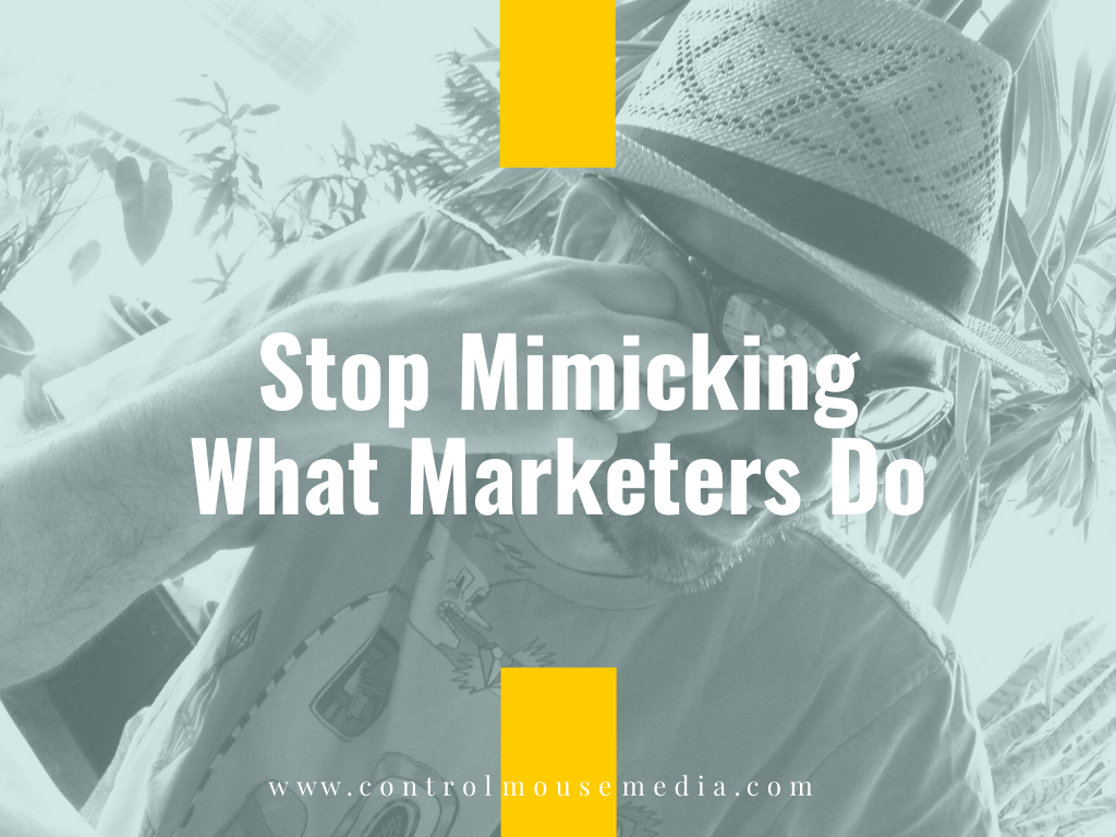 Stop Mimicking What Marketers Do (Episode 191)