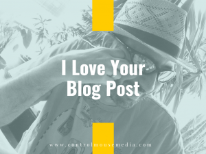 I Love Your Blog Post
